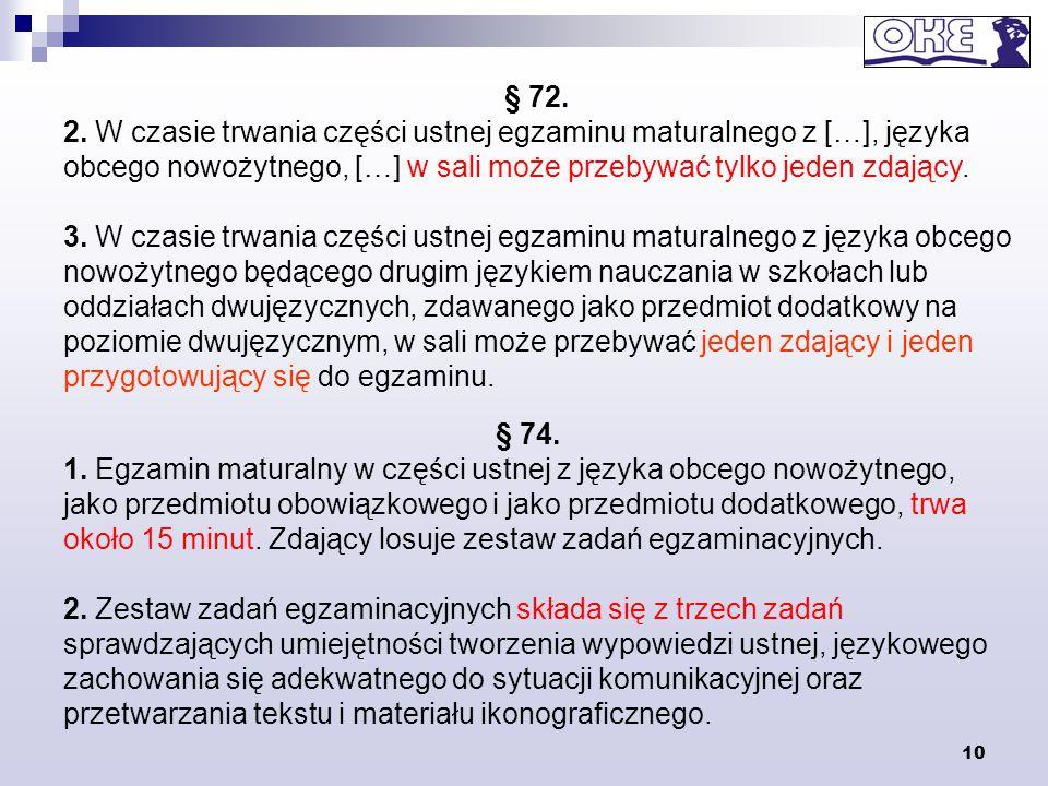§ 72. 2. W czasie trwania części ustnej egzaminu maturalnego z […], języka obcego nowożytnego, […] w sali może przebywać tylko jeden zdający.